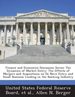 Finance and Economics Discussion Series: The Dynamics of Market Entry: The Effects of Mergers and Acquisitions on De Novo Entry and Small Business Lending in the Banking Industry