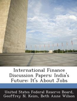 International Finance Discussion Papers: India's Future: It's About Jobs