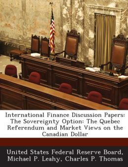 International Finance Discussion Papers: The Sovereignty Option: The Quebec Referendum and Market Views on the Canadian Dollar