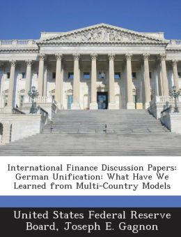 International Finance Discussion Papers: German Unification: What Have We Learned from Multi-Country Models