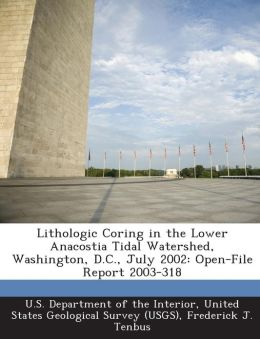 Lithologic Coring in the Lower Anacostia Tidal Watershed, Washington, D.C., July 2002: Open-File Report 2003-318