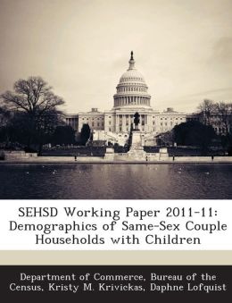 SEHSD Working Paper 2011-11: Demographics of Same-Sex Couple Households with Children