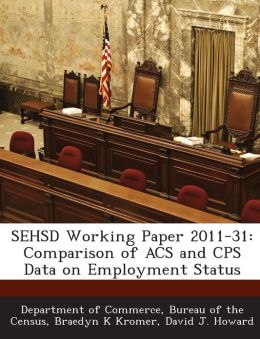 SEHSD Working Paper 2011-31: Comparison of ACS and CPS Data on Employment Status