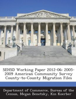SEHSD Working Paper 2012-06: 2005-2009 American Community Survey County-to-County Migration Files