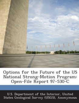Options for the Future of the US National Strong-Motion Program: Open-File Report 97-530-C