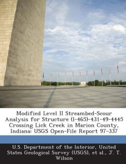 Modified Level II Streambed-Scour Analysis for Structure (l-465)-431-49-4445 Crossing Lick Creek in Marion County, Indiana: USGS Open-File Report 97-337