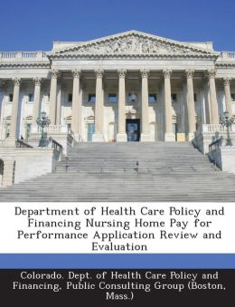 Department of Health Care Policy and Financing Nursing Home Pay for Performance Application Review and Evaluation