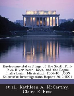 Environmental settings of the South Fork Iowa River basin, Iowa, and the Bogue Phalia basin, Mississippi, 2006-10: USGS Scientific Investigations Report 2012-5021