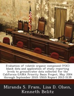 Evaluation of volatile organic compound (VOC) blank data and application of study reporting levels to groundwater data collected for the California GAMA Priority Basin Project, May 2004 through September 2010: USGS Report 2012-5139