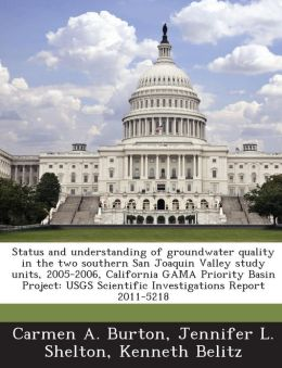 Status and understanding of groundwater quality in the two southern San Joaquin Valley study units, 2005-2006, California GAMA Priority Basin Project: USGS Scientific Investigations Report 2011-5218