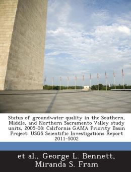 Status of groundwater quality in the Southern, Middle, and Northern Sacramento Valley study units, 2005-08: California GAMA Priority Basin Project: USGS Scientific Investigations Report 2011-5002