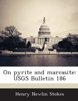 On pyrite and marcasite: USGS Bulletin 186