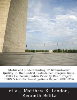 Status and Understanding of Groundwater Quality in the Central-Eastside San Joaquin Basin, 2006: California GAMA Priority Basin Project: USGS Scientific Investigations Report 2009-5266