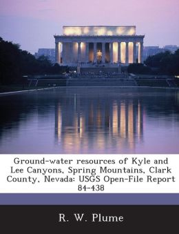 Ground-water resources of Kyle and Lee Canyons, Spring Mountains, Clark County, Nevada: USGS Open-File Report 84-438
