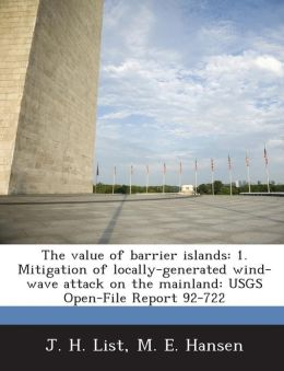The value of barrier islands: 1. Mitigation of locally-generated wind-wave attack on the mainland: USGS Open-File Report 92-722