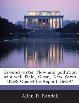 Ground-Water Flow and Pollution at a Well Field, Olean, New York: Usgs Open-File Report 76-397