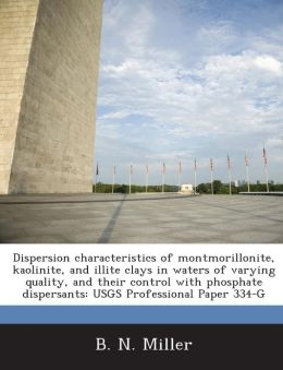 Dispersion Characteristics of Montmorillonite, Kaolinite, and Illite Clays in Waters of Varying Quality, and Their Control with Phosphate Dispersants