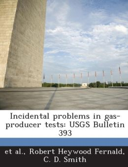 Incidental Problems in Gas-Producer Tests: Usgs Bulletin 393