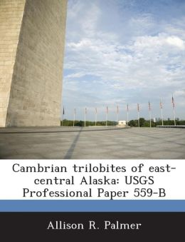 Cambrian Trilobites of East-Central Alaska: Usgs Professional Paper 559-B