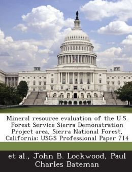 Mineral Resource Evaluation of the U.S. Forest Service Sierra Demonstration Project Area, Sierra National Forest, California: Usgs Professional Paper