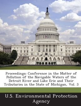Proceedings: Conference in the Matter of Pollution of the Navigable Waters of the Detroit River and Lake Erie and Their Tributaries