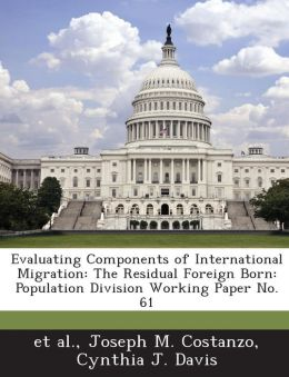 Evaluating Components of International Migration: The Residual Foreign Born: Population Division Working Paper No. 61