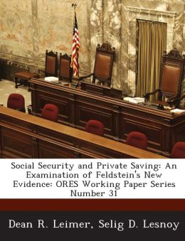 Social Security and Private Saving: An Examination of Feldstein's New Evidence: Ores Working Paper Series Number 31