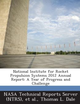 National Institute for Rocket Propulsion Systems 2012 Annual Report: A Year of Progress and Challenge