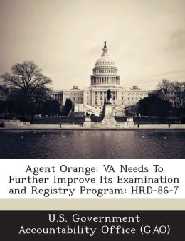 Agent Orange: Va Needs to Further Improve Its Examination and Registry Program: Hrd-86-7