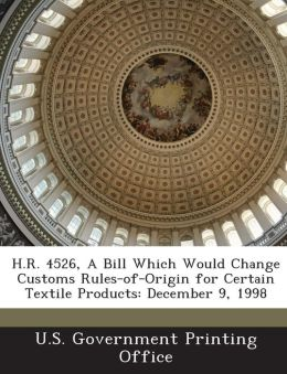 H.R. 4526, a Bill Which Would Change Customs Rules-Of-Origin for Certain Textile Products: December 9, 1998