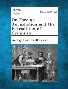 On Foreign Jurisdiction and the Extradition of Criminals.