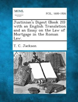 Justinian's Digest (Book 20) with an English Translation and an Essay on the Law of Mortgage in the Roman Law.