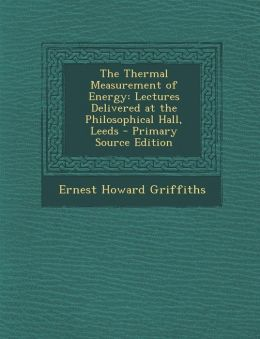 Thermal Measurement of Energy: Lectures Delivered at the Philosophical Hall, Leeds