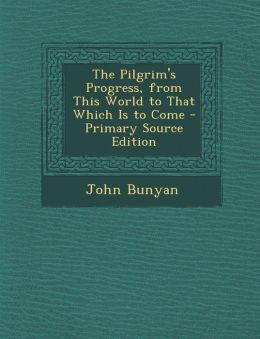 Pilgrim's Progress, from This World to That Which Is to Come