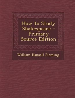 How to Study Shakespeare - Primary Source Edition