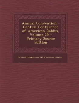 Annual Convention - Central Conference of American Rabbis, Volume 29 - Primary Source Edition