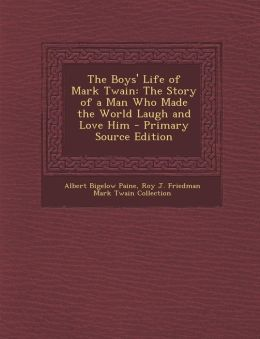 Boys' Life of Mark Twain: The Story of a Man Who Made the World Laugh and Love Him