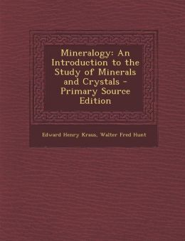 Mineralogy: An Introduction to the Study of Minerals and Crystals - Primary Source Edition