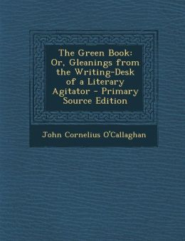 Green Book: Or, Gleanings from the Writing-Desk of a Literary Agitator