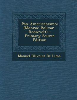 Pan-Americanismo: (Monroe-Bolivar-Roosevelt)