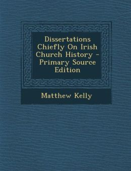 Dissertations Chiefly on Irish Church History