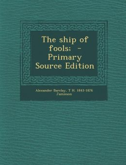 The Ship of Fools; - Primary Source Edition