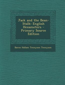 Jack and the Bean-Stalk: English Hexameters - Primary Source Edition