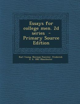 Essays for College Men. 2D Series - Primary Source Edition