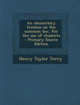 An Elementary Treatise on the Common Law, for the Use of Students - Primary Source Edition
