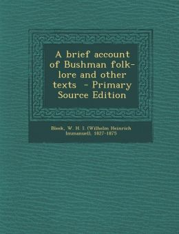 Brief Account of Bushman Folk-Lore and Other Texts