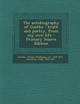Autobiography of Goethe: Truth and Poetry, from My Own Life