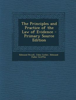 Principles and Practice of the Law of Evidence
