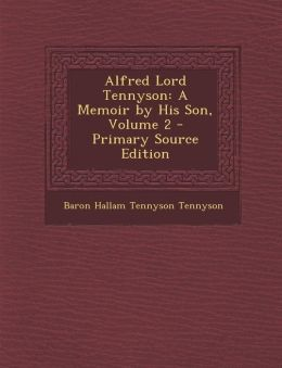 Alfred Lord Tennyson: A Memoir by His Son, Volume 2