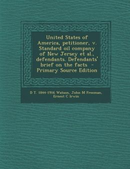 United States of America, Petitioner, V. Standard Oil Company of New Jersey et al., Defendants. Defendants' Brief on the Facts - Primary Source Editio